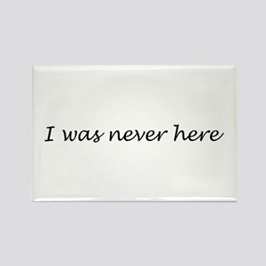 I Was Never Here Rectangle Magnet