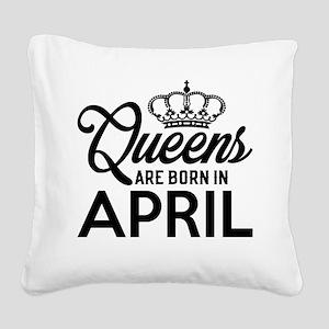 Queens Are Born In April Square Canvas Pillow