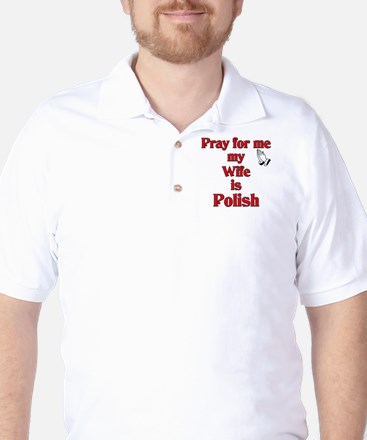 Pray for me my wife is Polish Golf Shirt