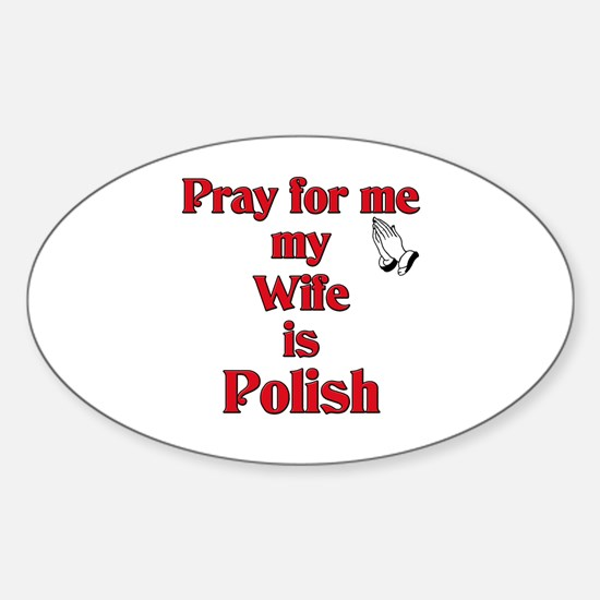 Pray for me my wife is Polish Oval Decal