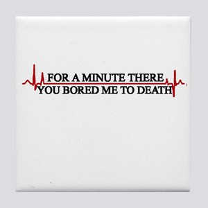 FOR A MINUTE THERE YOU BORED Tile Coaster