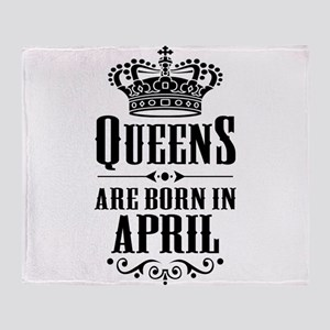 Queens Are Born In April Throw Blanket