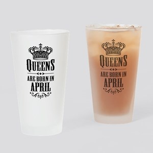 Queens Are Born In April Drinking Glass
