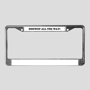 DOOWOPALLTHEWAY License Plate Frame