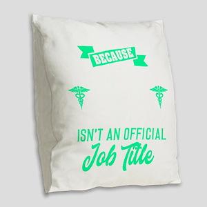 Hospice Nurse Because Working Burlap Throw Pillow