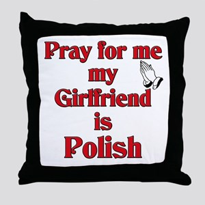 Pray for me my girlfriend is Polish Throw Pillow