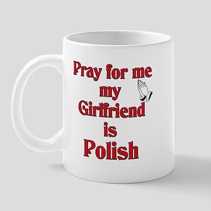 Pray for me my girlfriend is Polish Mug