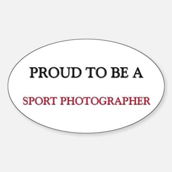 Proud to be a Sport Photographer Oval Decal