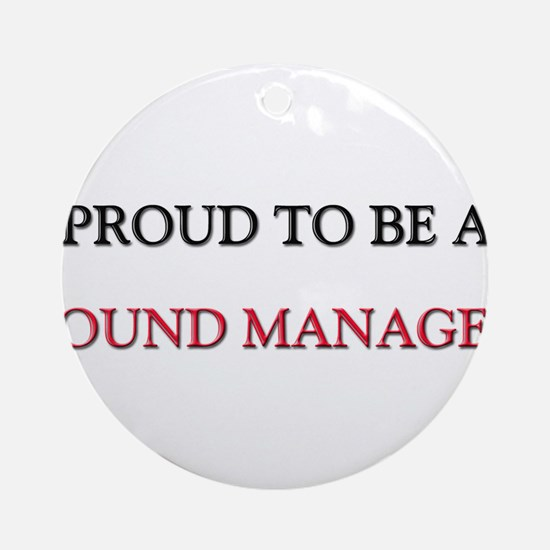 Proud to be a Sound Manager Ornament (Round)