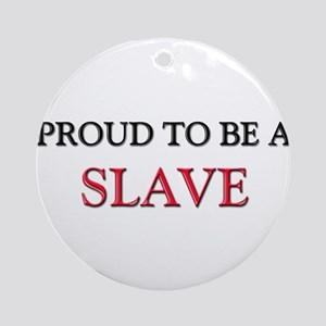 Proud to be a Slave Driver Ornament (Round)