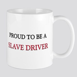 Proud to be a Slave Driver Mug