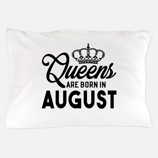 Queens Are Born In August Pillow Case