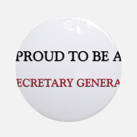 Proud to be a Secretary General Ornament (Round)