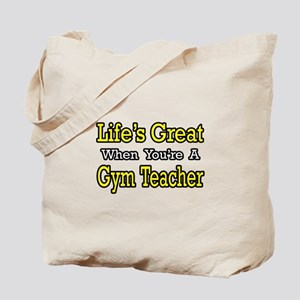 """Life's Great...Gym Teacher"" Tote Bag"