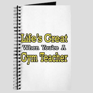 """Life's Great...Gym Teacher"" Journal"