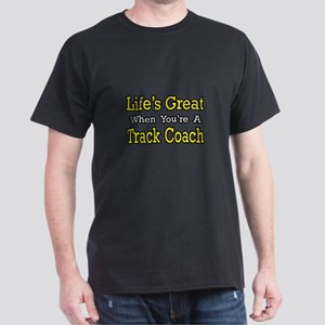 """Life's Great...Track Coach"" Dark T-Shirt"