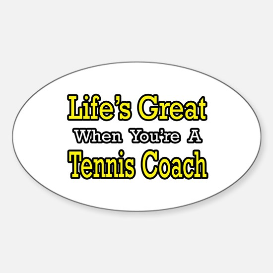 """""""Life's Great...Tennis Coach"""" Oval Decal"""