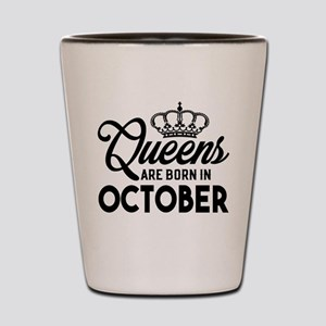 Queens Are Born In October Shot Glass