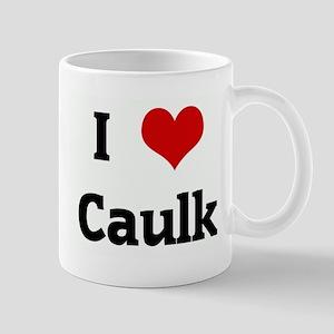 I Love Caulk Mug