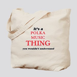 It's a Polka Music thing, you wouldn& Tote Bag