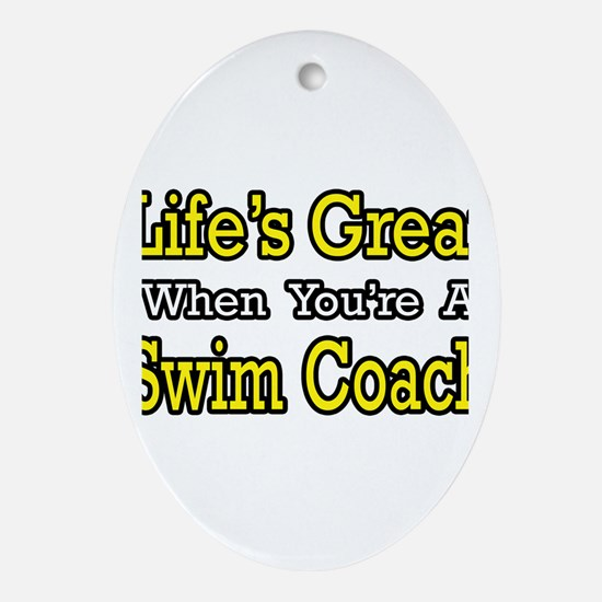 """Life's Great...Swim Coach"" Oval Ornament"