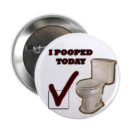 """I Pooped Today 2.25"""" Button"""
