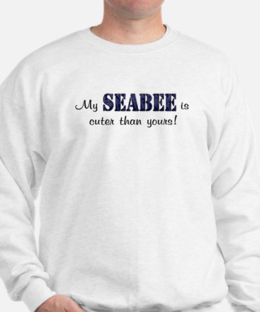 My Seabee is cuter than yours Sweatshirt