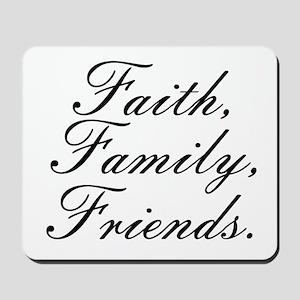 Faith, Family, Friends. Mousepad