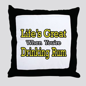 """""""Life's Great...Drinking Rum"""" Throw Pillow"""