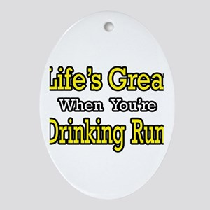 """""""Life's Great...Drinking Rum"""" Oval Ornament"""