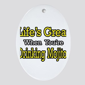 """""""Life...Drinking Mojitos"""" Oval Ornament"""