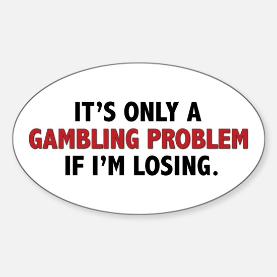 """""""Gambling Problem"""" Oval Decal"""