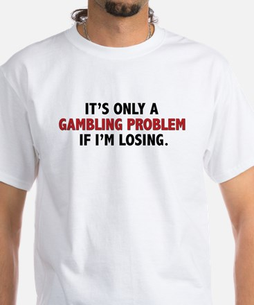 """Gambling Problem"" White T-Shirt"