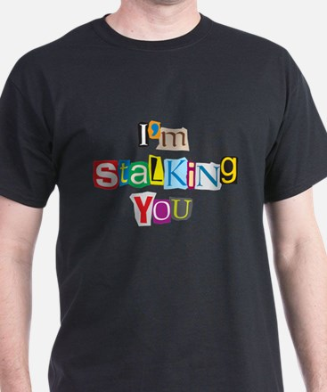 I'm Stalking You T-Shirt