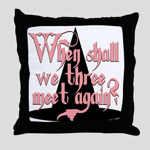 When Shall We Three Throw Pillow