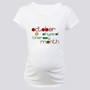 Physical Therapy Month Maternity T-Shirt