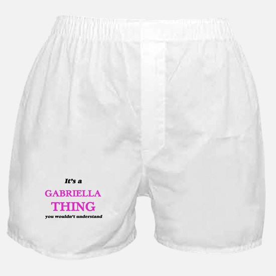 It's a Gabriella thing, you would Boxer Shorts