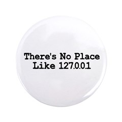 """There's No Place Like 127.0.0 3.5"""" Button"""