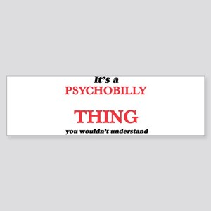 It's a Psychobilly thing, you w Bumper Sticker
