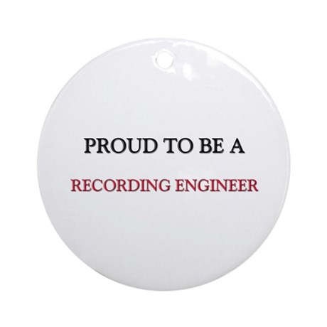 Proud to be a Recording Engineer Ornament (Round)