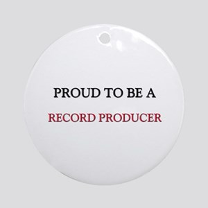 Proud to be a Record Producer Ornament (Round)