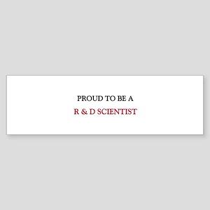 Proud to be a R & D Scientist Bumper Sticker
