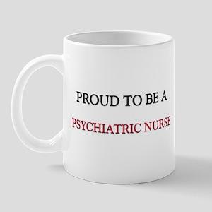 Proud to be a Psychiatric Nurse Mug