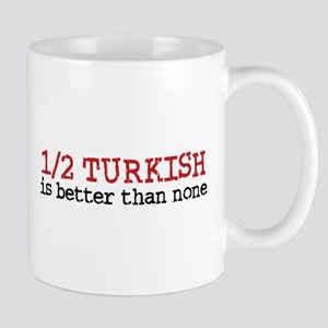 Half Turkish Is better Than none Mug
