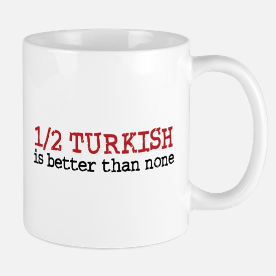 Half Turkish Is better Than none Mug