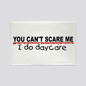 You Can't Scare Me...Daycare Rectangle Magnet