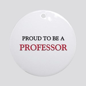 Proud to be a Professor Ornament (Round)