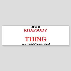 It's a Rhapsody thing, you woul Bumper Sticker