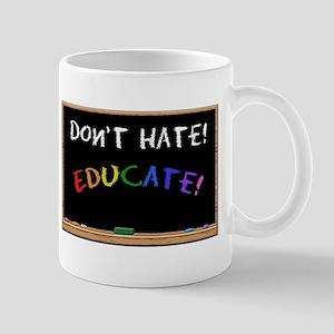 Don't Hate Educate Mug