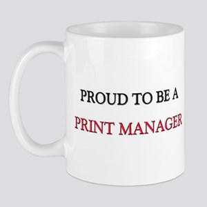Proud to be a Print Manager Mug